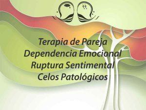 Terapia de Pareja, Dependencia Emocional, Ruptura Sentimental, Celos Patológicos